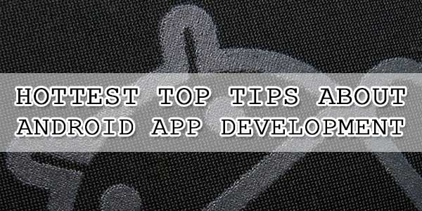 Hottest Top Tips About Android App Development