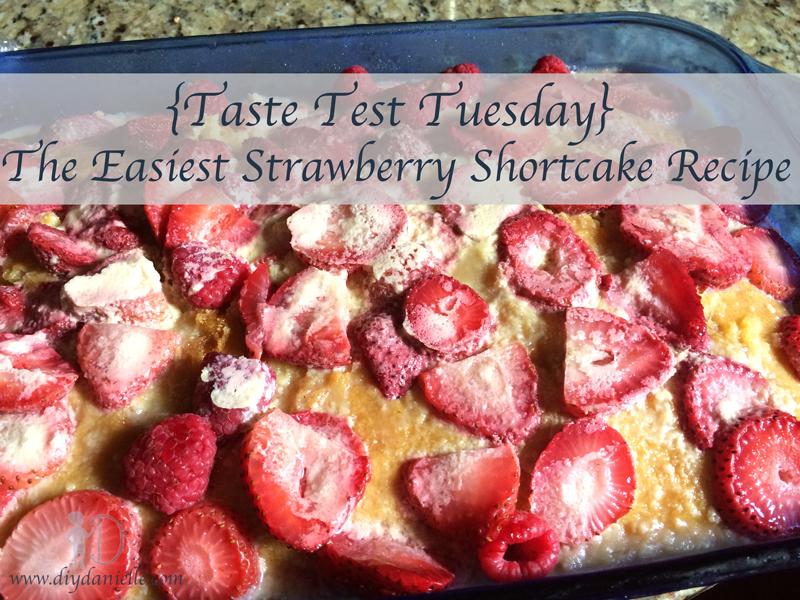 {Taste Test Tuesday} The Easiest Strawberry Shortcake Recipe