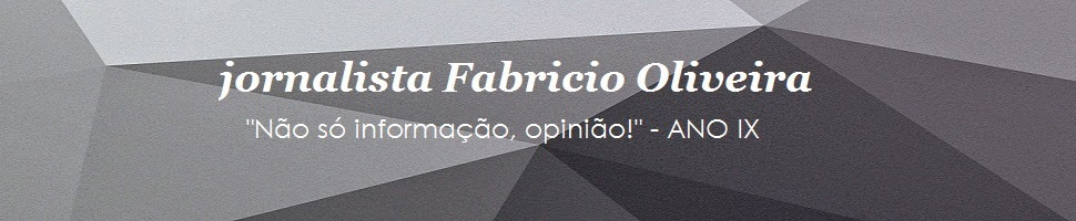 """Fabricio Oliveira - """"Não só informação, opinião!"""""""