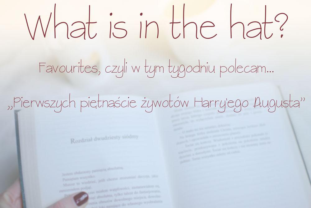 Recenzja książki Pierwszych piętnaście żywotów Harry'ego Augusta. Dobra powieść Science Fiction, fantastyczna. Blog modowy, lifestyle Opoczno.