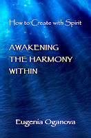 """Awakening the Harmony Within: How to Create with Spirit"" by Eugenia Oganova"