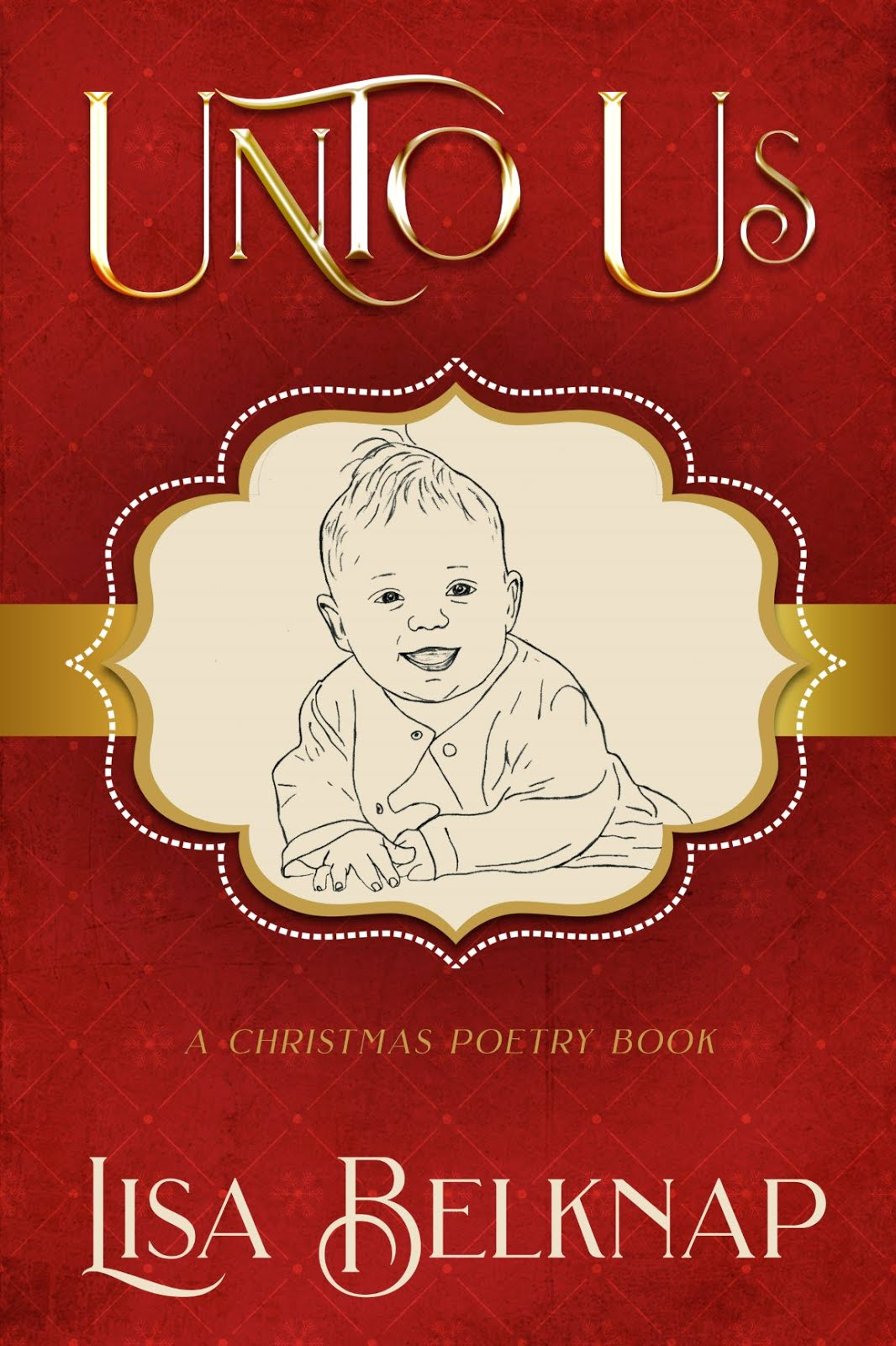Unto Us: A Christmas Poetry Book  ...Available at Amazon.com. Please click image.