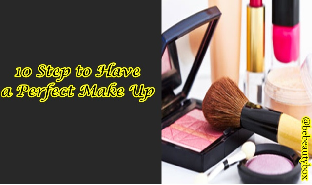 10 Step To Have a Perfect Make Up