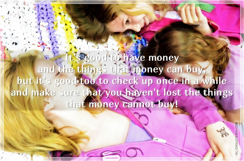 It's Good To Have Money And The Things That Money Can Buy, Picture Quotes, Love Quotes, Sad Quotes, Sweet Quotes, Birthday Quotes, Friendship Quotes, Inspirational Quotes, Tagalog Quotes