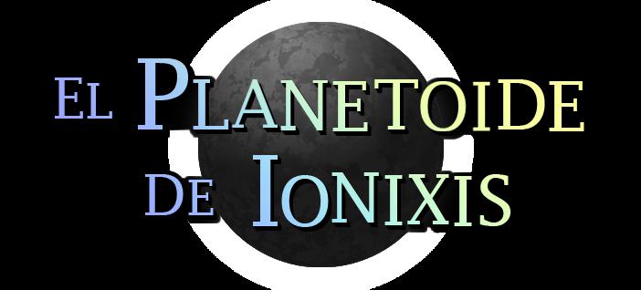 El Planetoide de Ionixis