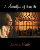 A Handful of Earth (Larisa Walk)