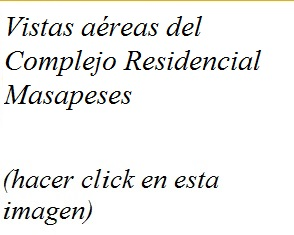 VISTAS AEREAS  DEL COMPLEJO RESIDENCIAL MASAPESES