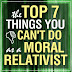 The Top 7 Things You Can't Do as a Moral Relativist
