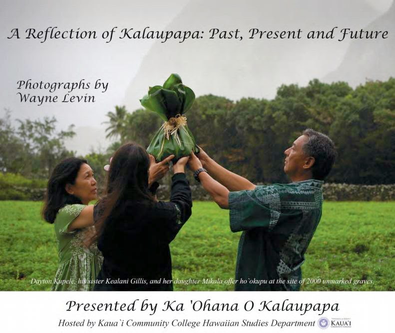 A Reflection of Kalaupapa: Past, Present and Future - Photos by Wayne Levin - Presented by Ka 'Ohana O Kalaupapa - Hosted by Kaua'i Community College Hawaiian Studies Department
