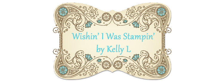 Wishin' I was stampin' ...  by Kelly Little
