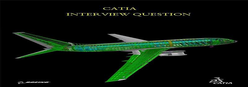CATIA(V4 N V5) INTERVIEW QUESTION AND ANSWER