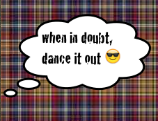 When in doubt, dance it out