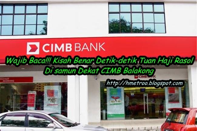 Kisah Benar Detik detik Tuan Haji Rasol Di samun Dekat CIMB Balakong