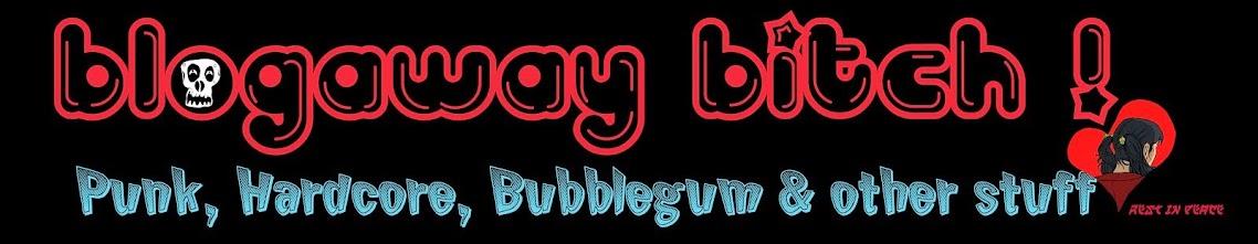 Blogaway Bitch !
