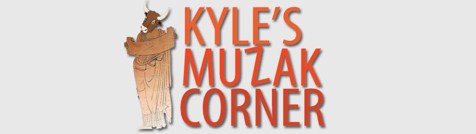 Kyle's Muzak Corner