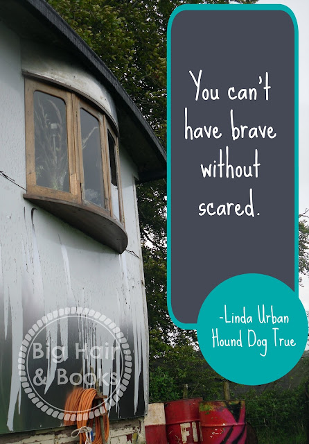 You can't have brave without scared --quote from Hound Dog True by Linda Urban
