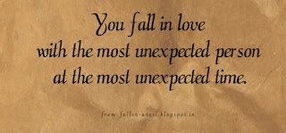 You fall in love with the most unexpected person at the most unexpected time.