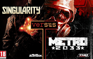 Singularity vs. Metro: 2033
