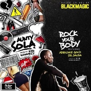 Download Rock Your Body By Black magic Ft Adekunle Gold & Sir Dauda