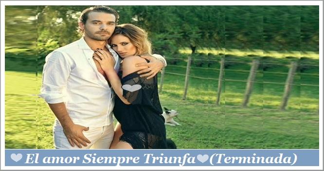 ♥ El  Amor Siempre Triunfa♥   (Terminada)