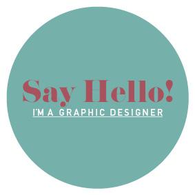 Say Hello! I'm a Graphic Designer