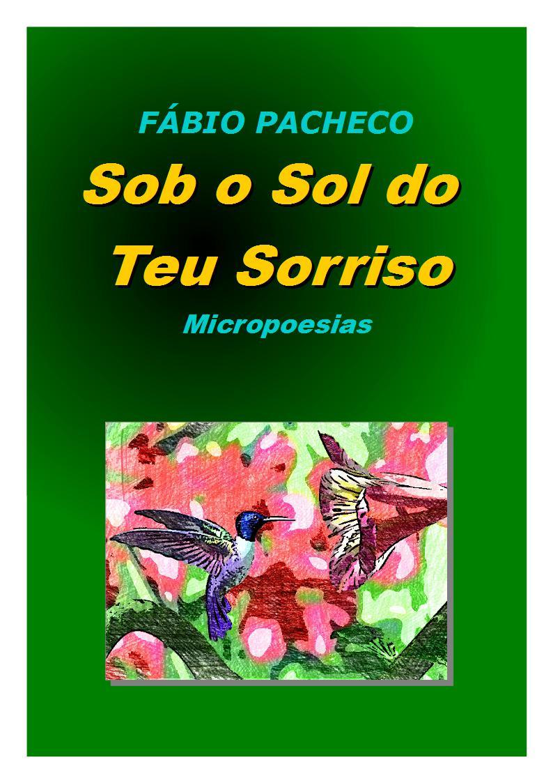 Sob o Sol do Teu Sorriso - Micropoesias - Fábio Pacheco.
