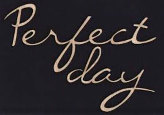 #perfectday.- perfect day
