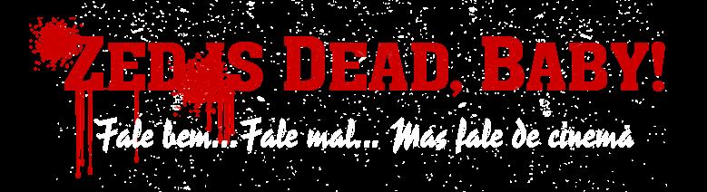 Zed is Dead, Baby!