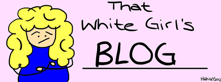 That White Girl&#39;s Blog