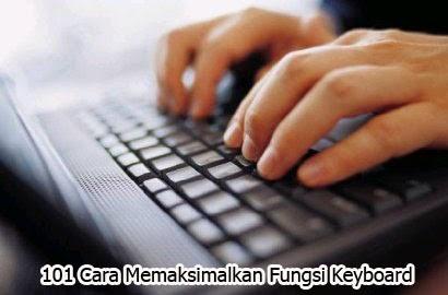 101 Cara Memaksimalkan Fungsi Keyboard