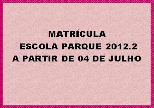 MATRÍCULA 2012.2 ESCOLA PARQUE