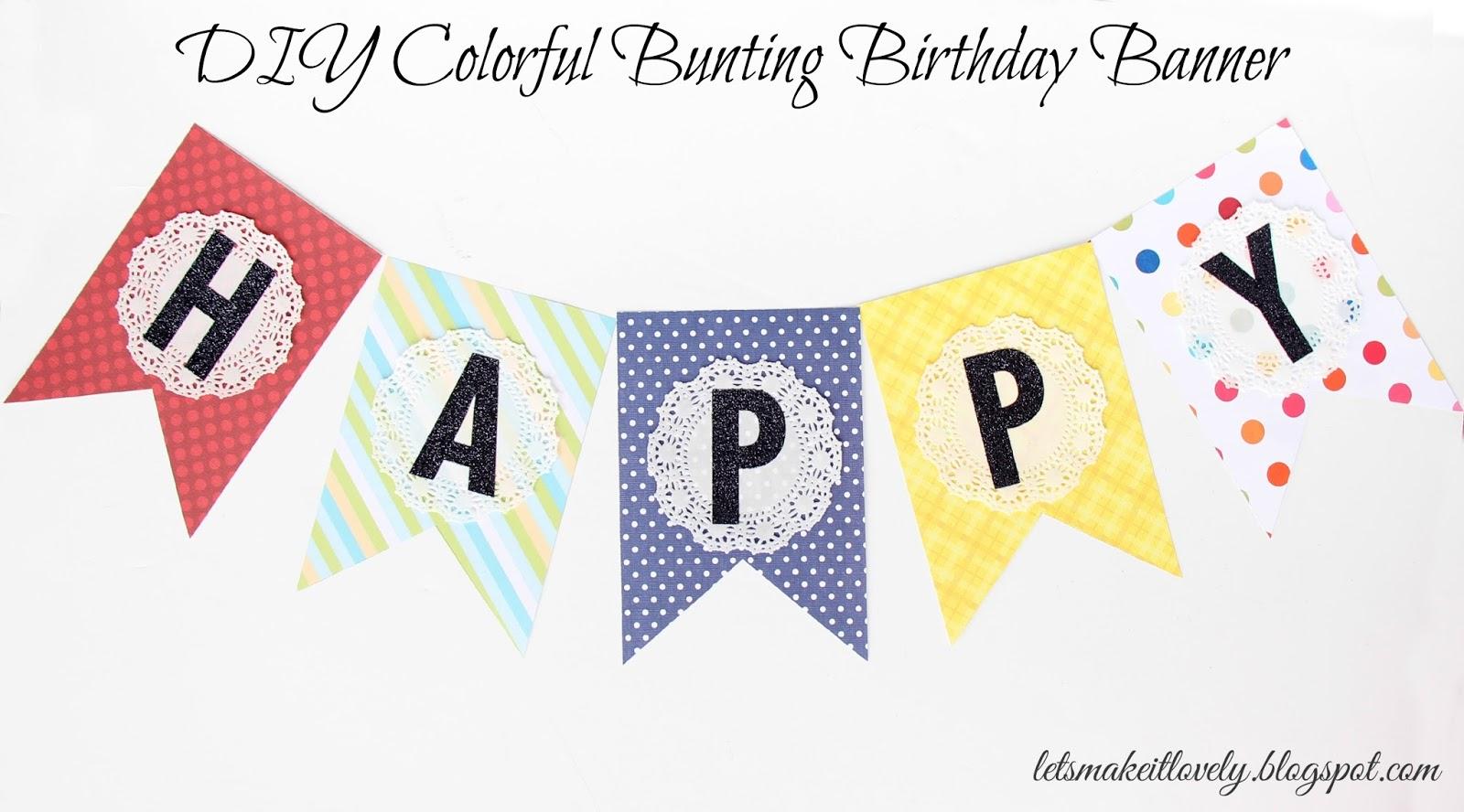 let 39 s make it lovely diy colorful bunting birthday banner. Black Bedroom Furniture Sets. Home Design Ideas