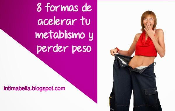 8 formas de acelerar tu metabolismo y perder peso