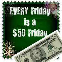 Watch out for $50 Fridays!