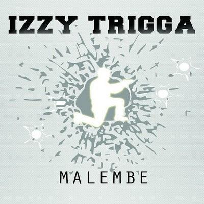 Izzy Trigga - Malembe (2015)