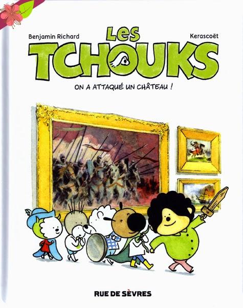 Les Tchouks : On a attaqué le château de Benjamin Richard et Kerascoët - Rue de Sèvres