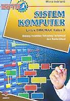 AJIBAYUSTORE Judul Buku : Sistem Komputer Untuk SMK/MAK Kelas X – Kurikulum 2013 Pengarang : Mirna Indrianti Penerbit : ARMICO