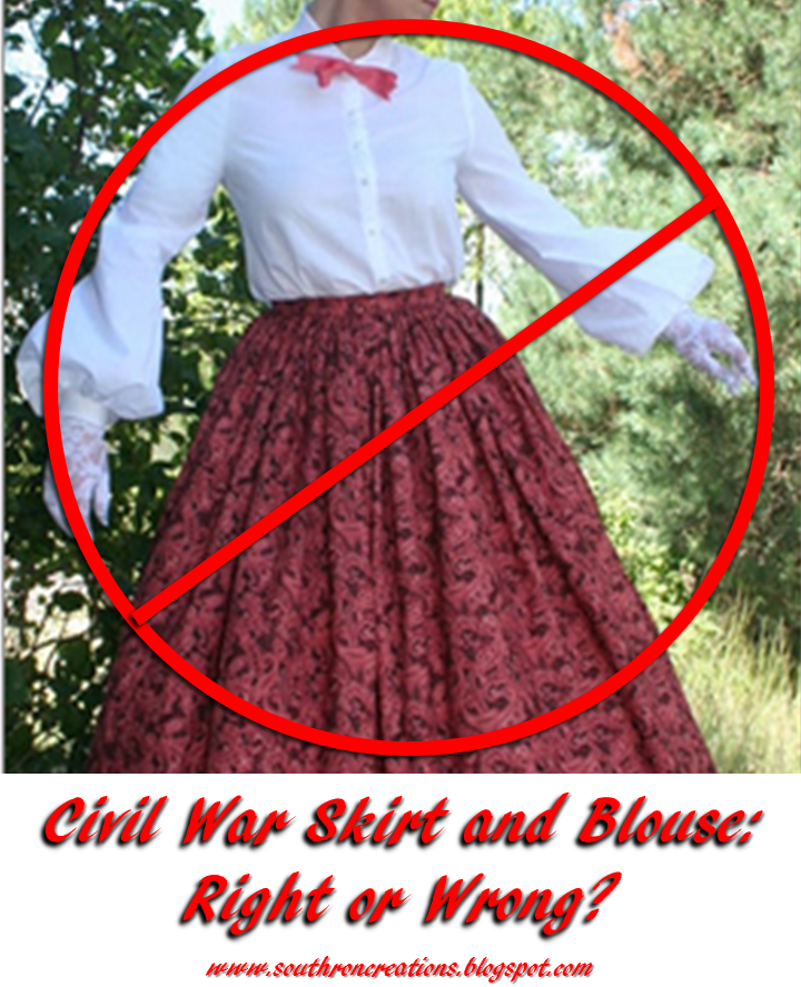 Southron Creations: Civil War Skirt and Blouse: Right or Wrong?