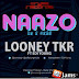 #GJMUSIC: Looney TKR(@looneytkr) – Naazo (Feat Edi Young) (Prod. by @KluMOnsta)