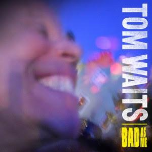 Tom Waits - Bad As Me