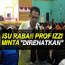 """ISU RABA!! Prof Izzi Minta """"Direhatkan"""", Boleh Jejaskan Kuliah"""