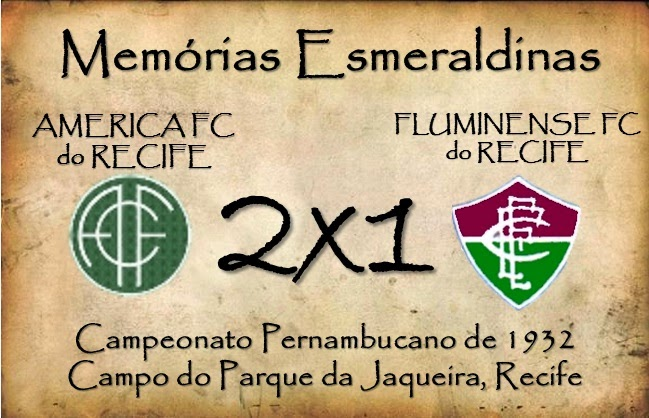 MEMÓRIAS ESMERALDINAS: América 2x1 Fluminense do Recife em maio de 1932