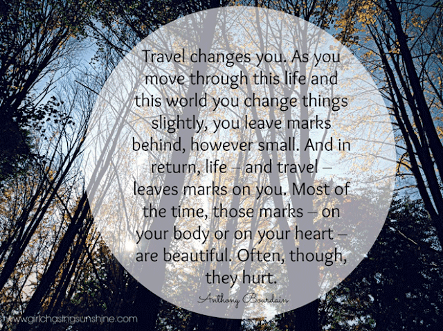 Travel Picture Quote Travel changes you. As you move through this life and this world you change things slightly, you leave marks behind, however small. And in return, life – and travel – leaves marks on you. Most of the time, those marks – on your body or on your heart – are beautiful. Often, though, they hurt by Anthony Bourdain