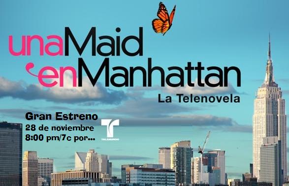 "La telenovela ""Una Maid en Manhattan"" ya tiene fecha de estreno por la ..."