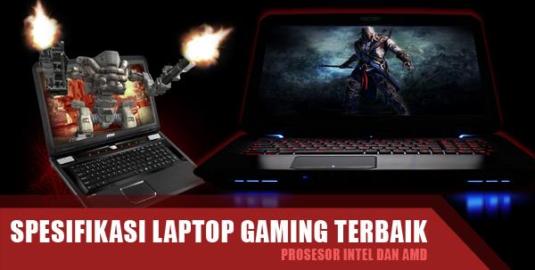 Spesifikasi Laptop Gaming Terbaik Prosesor Intel dan AMD
