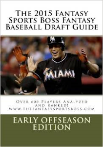 PURCHASE THE 2015 FANTASY SPORTS BOSS FANTASY BASEBALL DRAFT GUIDE: EARLY EDITION FOR ONLY $17.99