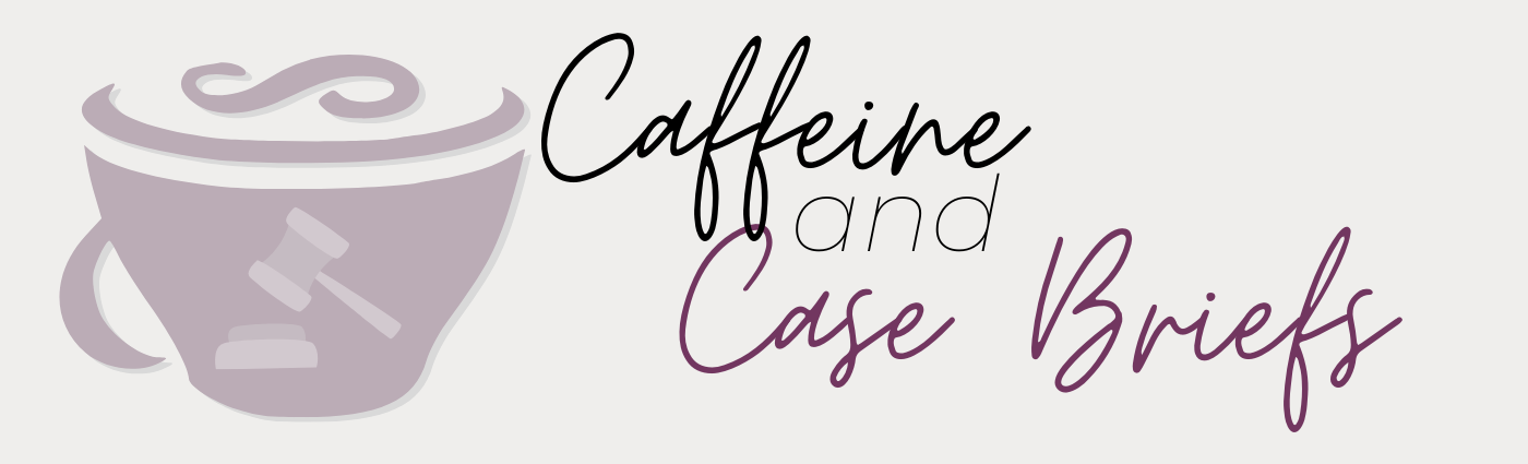 Caffeine and Case Briefs