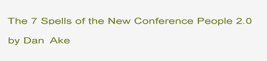 The 7 Spells of the New Conference People 2.0 Blog by Dan Ake