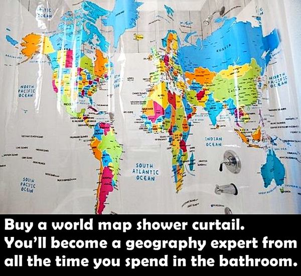 Buy a world map shower curtail. You'll become a geography expert from all the time you spend in the bathroom.