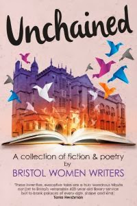 UNCHAINEDAn anthology by Bristol Women Writers to celebrate the 400th Anniversary of the Bristol Li